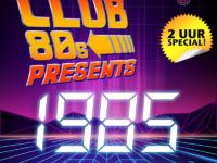 Club 80's brengt een 2 uur-special over het jaar 1985